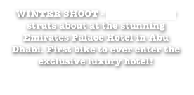 WINTER SHOOT - Street Walker struts about at the stunning Emirates Palace Hotel in Abu Dhabi. First bike to ever enter the exclusive luxury hotel!